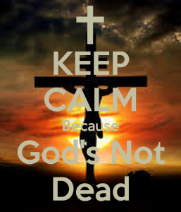 keep-calm-because-gods-not-dead-1